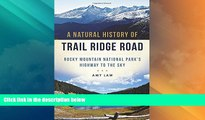 Big Deals  A Natural History of Trail Ridge Road: Rocky Mountain National Park s Highway to the