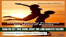 [READ] EBOOK Natural Beauty Products for Natural Beauty: Enhance Your Beauty Naturally! BEST