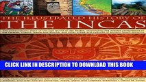 Read Now The Illustrated History of the Incas: The extraordinary story of the lost world of the