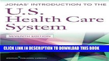 Read Now Jonas  Introduction to the U.S. Health Care System, 7th Edition (Health Care Delivery in