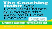 [READ] EBOOK The Coaching Habit: Say Less, Ask More   Change the Way You Lead Forever BEST