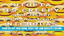 [READ] EBOOK Utopia Is Creepy: And Other Provocations BEST COLLECTION