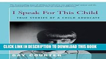 [PDF] I Speak For This Child: True Stories of a Child Advocate Popular Collection