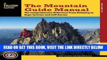 [READ] EBOOK The Mountain Guide Manual: The Comprehensive Reference--From Belaying to Rope Systems