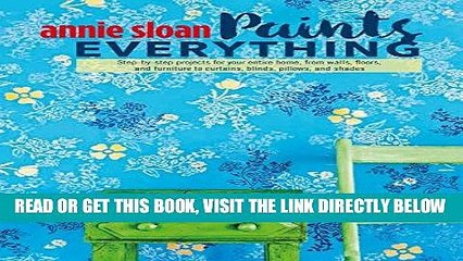 [READ] EBOOK Annie Sloan Paints Everything: Step-by-step projects for your entire home, from