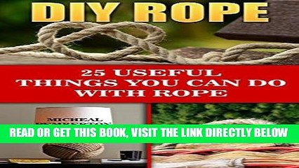 [READ] EBOOK DIY Rope: 25 Useful Things You Can Do With Rope: (Home Decorating, For Bug Out Bags)