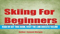 [READ] EBOOK Skiing for Beginners: Types, Equipment, Techniques, Tips, History, Holidays BEST