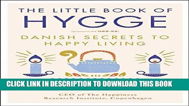 [New] PDF The Little Book of Hygge: Danish Secrets to Happy Living Free Online