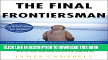 Ebook The Final Frontiersman: Heimo Korth and His Family, Alone in Alaska s Arctic Wilderness Free