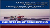 [FREE] EBOOK We Survived Yesterday: Kayaking from San Diego to Cabo San Lucas BEST COLLECTION