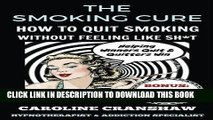[New] Ebook The Smoking Cure: How To Quit Smoking Without Feeling Like Sh*t Free Online