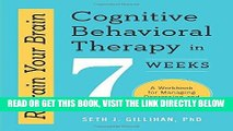 [READ] EBOOK Retrain Your Brain: Cognitive Behavioral Therapy in 7 Weeks: A Workbook for Managing