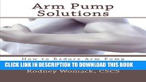 [PDF] Arm Pump Solutions: How to Reduce Arm Pump Through Stretching and Exercise Popular Collection