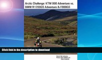 GET PDF  Arctic Challenge: KTM 990 Adventure vs. BMW R1200GS Adventure   F800GS  GET PDF