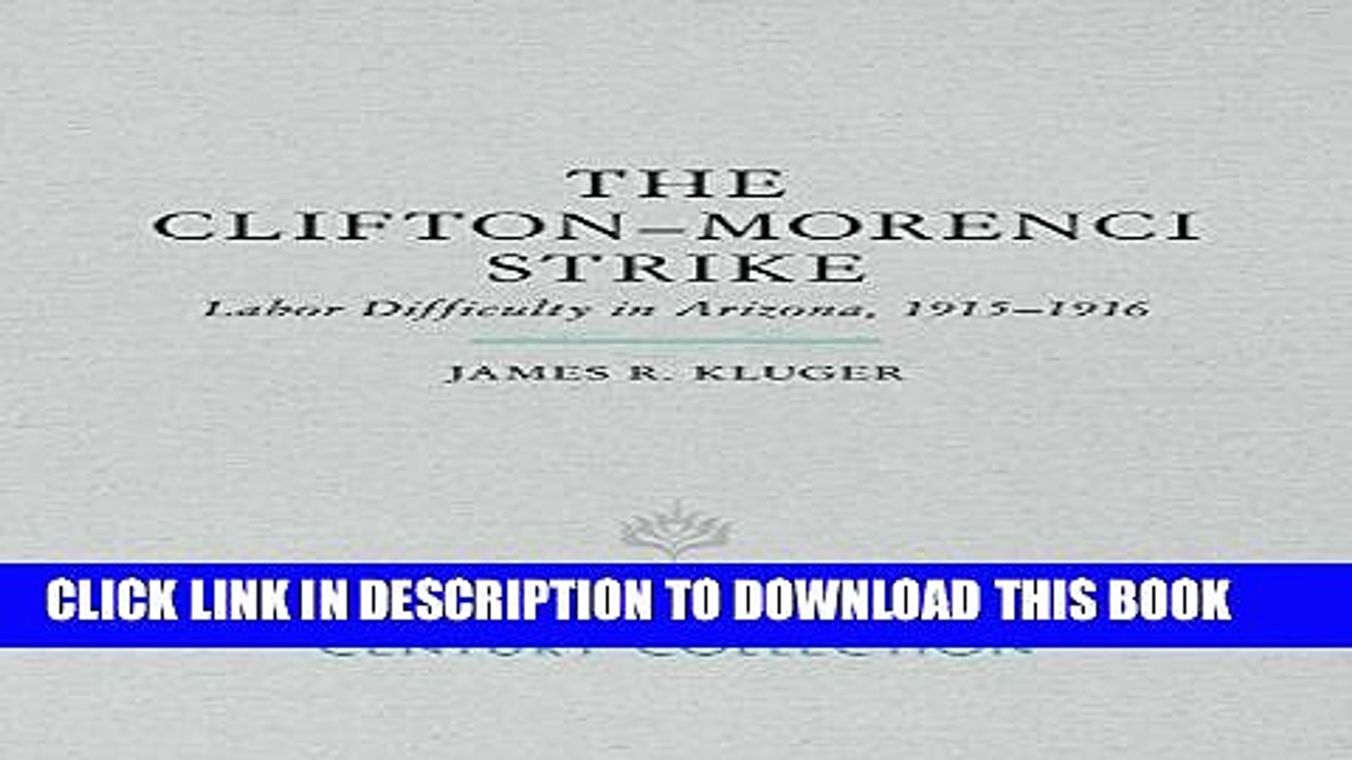 [New] PDF The Clifton-Morenci Strike: Labor Difficulty in Arizona, 1915–1916 (Century