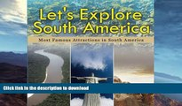 READ BOOK  Let s Explore South America (Most Famous Attractions in South America) FULL ONLINE