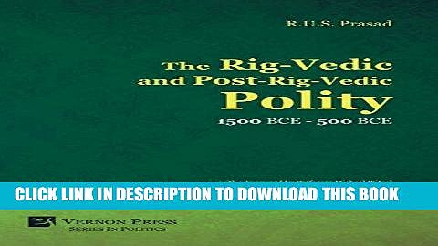 Ebook The Rig-Vedic and Post-Rig-Vedic Polity (1500 Bce-500 Bce) (Vernon Series in Politics) Free