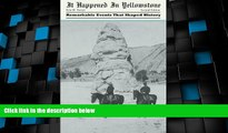 Big Deals  It Happened in Yellowstone: Remarkable Events That Shaped History (It Happened In