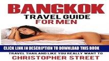 [PDF] Bangkok: Bangkok Travel Guide for Men, Travel Thailand Like You Really Want To, Thailand
