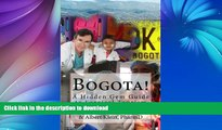 FAVORITE BOOK  Bogota!: a Hidden Gem guide to surgical tourism in Bogota, Colombia FULL ONLINE
