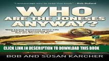 Ebook Who Are the Joneses Anyway?: Stop Living Someone Else s Life and Start Becoming who You are