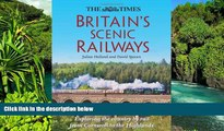 Must Have  The Times Britain s Scenic Railways: Exploring the Country By Rail From Cornwall to the