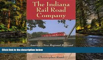 Must Have  The Indiana Rail Road Company: America s New Regional Railroad (Railroads Past and