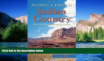 Must Have  Backroads   Byways of Indian Country: Drives, Day Trips and Weekend Excursions: