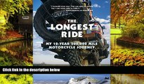 READ FULL  The Longest Ride: My Ten-Year 500,000 Mile Motorcycle Journey  READ Ebook Full Ebook