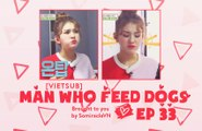 [Vietsub] A Man Who Feed Dogs Ep 33 I.O.I Cut