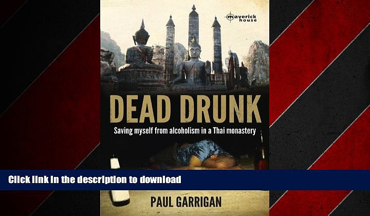 EBOOK ONLINE Dead Drunk: Saving myself from alcoholism in a Thai monastery READ EBOOK