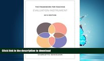READ BOOK  The Framework for Teaching Evaluation Instrument, 2013 Edition: The newest rubric