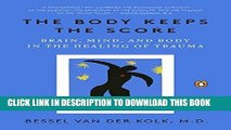 [PDF] The Body Keeps the Score: Brain, Mind, and Body in the Healing of Trauma Full Collection
