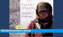 READ PDF Wild Places, Wild Hearts: Nomads of the Himalaya READ PDF FILE ONLINE