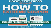 [Free Read] How to Extreme Coupon: Your Step-by-Step Guide to Extreme Couponing Free Online
