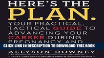 [Free Read] Here s the Plan.: Your Practical, Tactical Guide to Advancing Your Career During