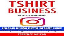 [Free Read] TSHIRT BUSINESS (via Instagram Marketing: Make Money on Instagram by Selling Shirts
