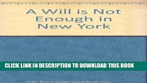 Read Now A Will Is Not Enough in New York: Simple, Practical Things a New York Resident Can Do to