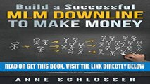 [Free Read] Build a Successful MLM Downline to Make Money: The Secret of Successful MLM