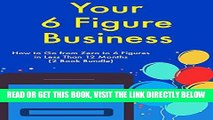 [Free Read] Your Six Figure Business: How to Go from Zero to 6 Figures in Less Than 12 Months (2