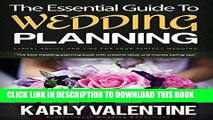 Read Now The Essential Guide to Wedding Planning: Expert Advice and Tips for Your Perfect Wedding