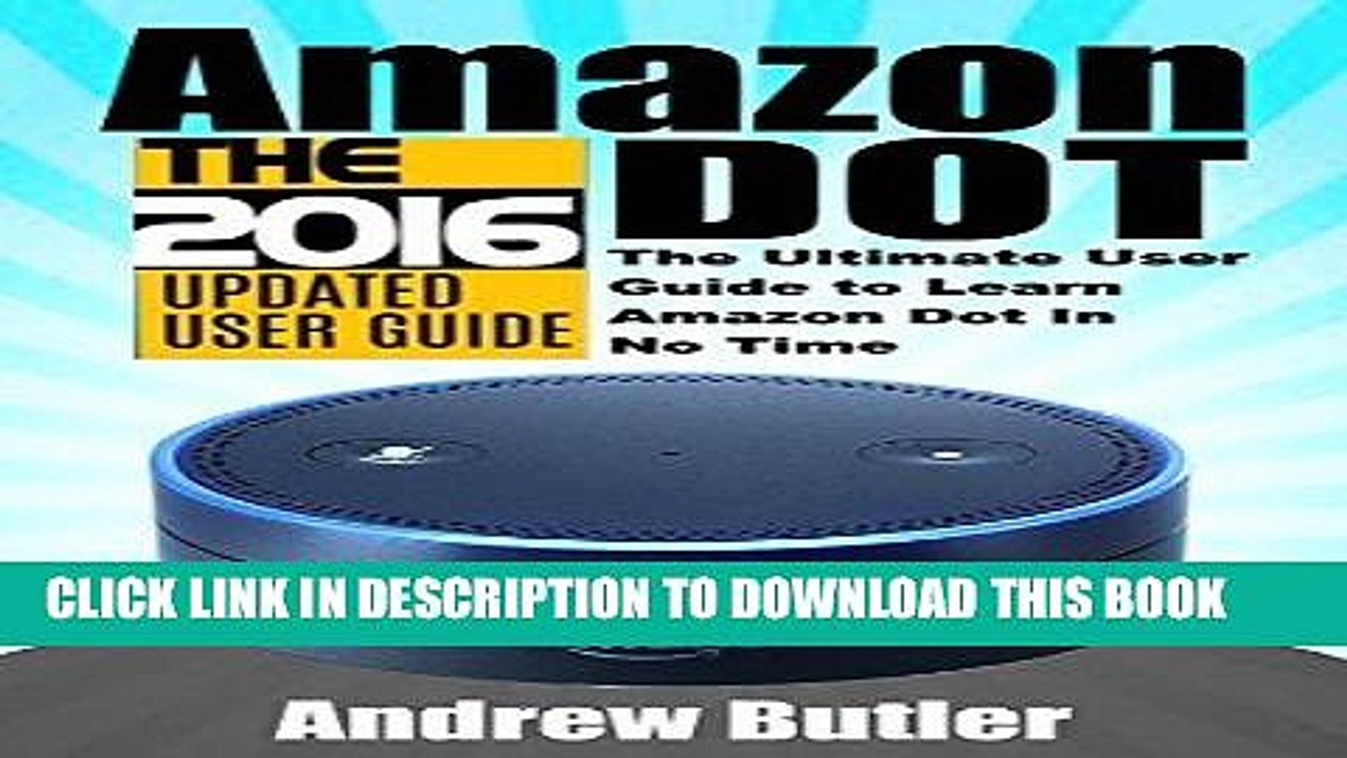 Ebook Amazon Echo: Dot: The Ultimate User Guide to Learn Amazon Dot In No Time (Amazon Echo