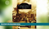 Big Deals  Railroad Depots of Michigan, 1910-1920 (Images of Rail: Michigan)  Full Read Most Wanted