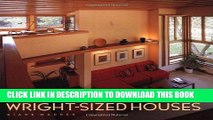 Ebook Wright-Sized Houses: Frank Lloyd Wright s Solutions for Making Small Houses Feel Big Free Read