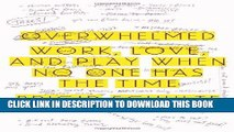 Best Seller Overwhelmed: Work, Love, and Play When No One Has the Time Free Read