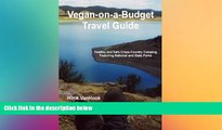 READ FULL  Vegan-on-a-Budget Travel Guide: Healthy and Safe Cross-Country Camping Featuring
