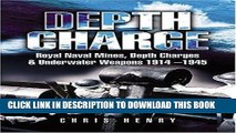 Read Now Depth Charge: Royal Naval Mines, Depth Charges and Underwater Weapons 1914-1945 Download