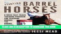 Best Seller Starting Barrel Horses: 6 week fast track training program for teaching horses the