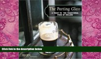Books to Read  The Parting Glass : A Toast to the Traditional Pubs of Ireland (Irish Pubs)  Best