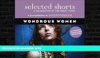 READ book  Selected Shorts: Wondrous Women (Selected Shorts: A Celebration of the Short Story)